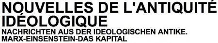 À partir des Nouvelles de l'antiquité idéologique (- Marx - Eisenstein - Das Kapital...) d'Alexander Kluge présentées à la Cinémathèque