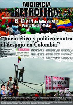 [ Description pour personnes non voyantes : affiche du Tribunal populaire contre les pratiques extractives en Colombie. Audience pétrolière 12, 13 et 14 juillet 2013 à Puerto Gaitan - Méta. Sur fond de deux photos: en haut, une foule de travailleurs arborant les couleurs de la Colombie; en bas, un travailleur monté sur une clôture, une affiche militante, etc.]